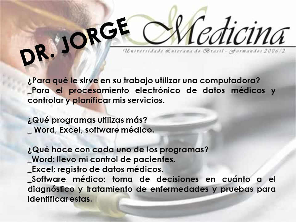Dr. Jorge ¿Para qué le sirve en su trabajo utilizar una computadora