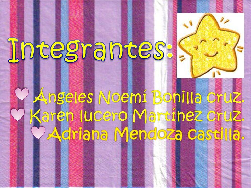 Integrantes: Ángeles Noemí Bonilla cruz. Karen lucero Martínez cruz.