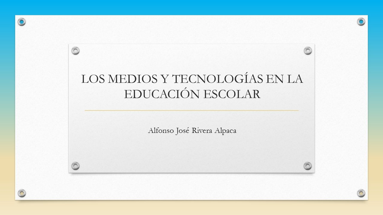 LOS MEDIOS Y TECNOLOGÍAS EN LA EDUCACIÓN ESCOLAR