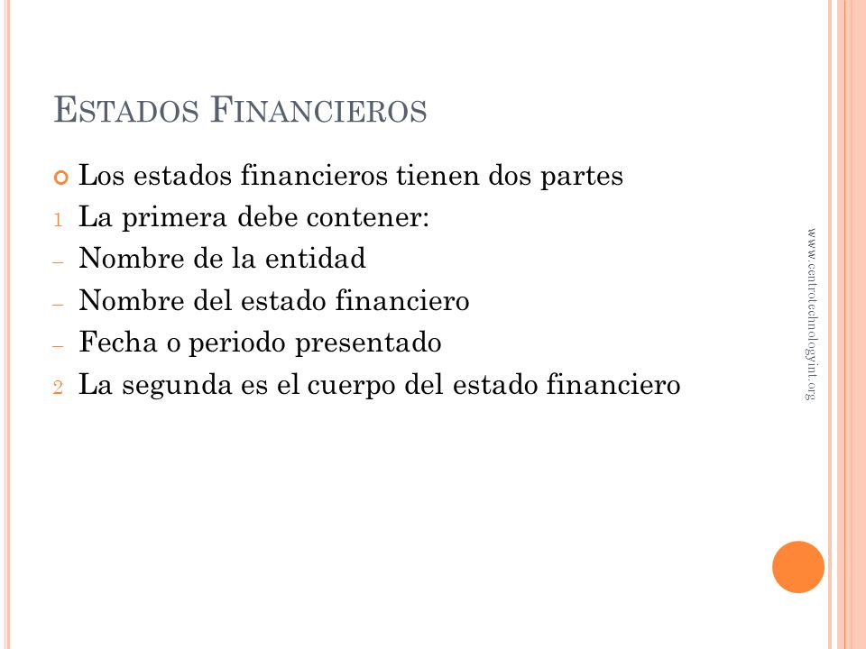 Estados Financieros Los estados financieros tienen dos partes
