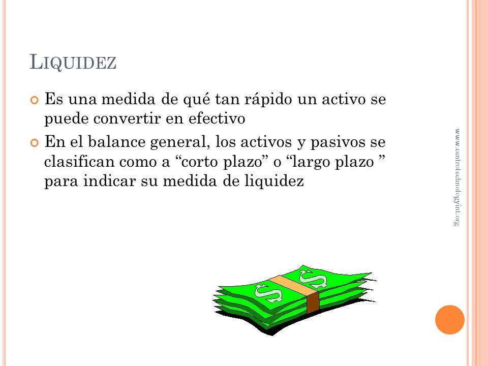Liquidez Es una medida de qué tan rápido un activo se puede convertir en efectivo.