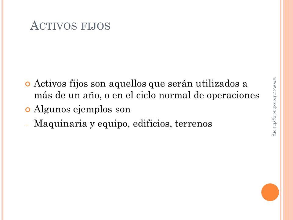 Activos fijos Activos fijos son aquellos que serán utilizados a más de un año, o en el ciclo normal de operaciones.