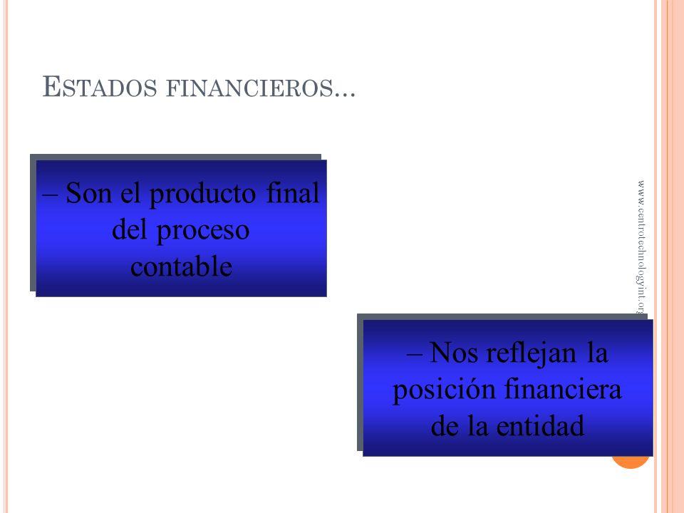 – Son el producto final del proceso contable – Nos reflejan la