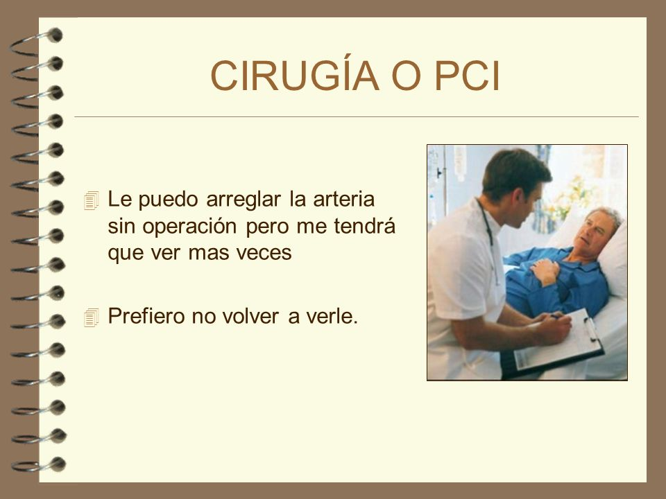 CIRUGÍA O PCI Le puedo arreglar la arteria sin operación pero me tendrá que ver mas veces.