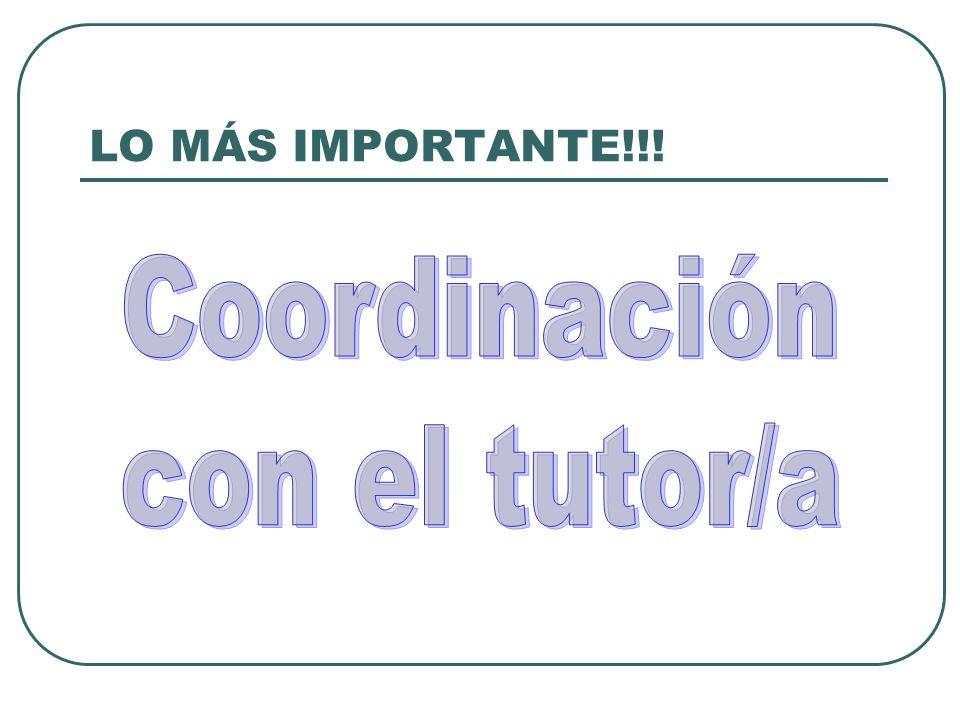 LO MÁS IMPORTANTE!!! Coordinación con el tutor/a