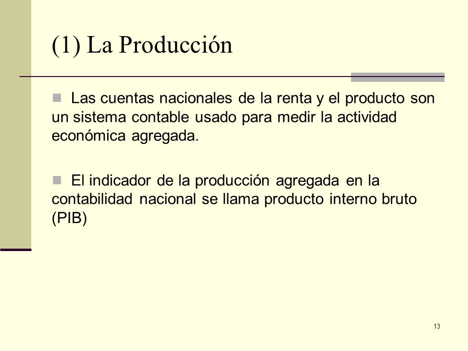 (1) La Producción Las cuentas nacionales de la renta y el producto son un sistema contable usado para medir la actividad económica agregada.