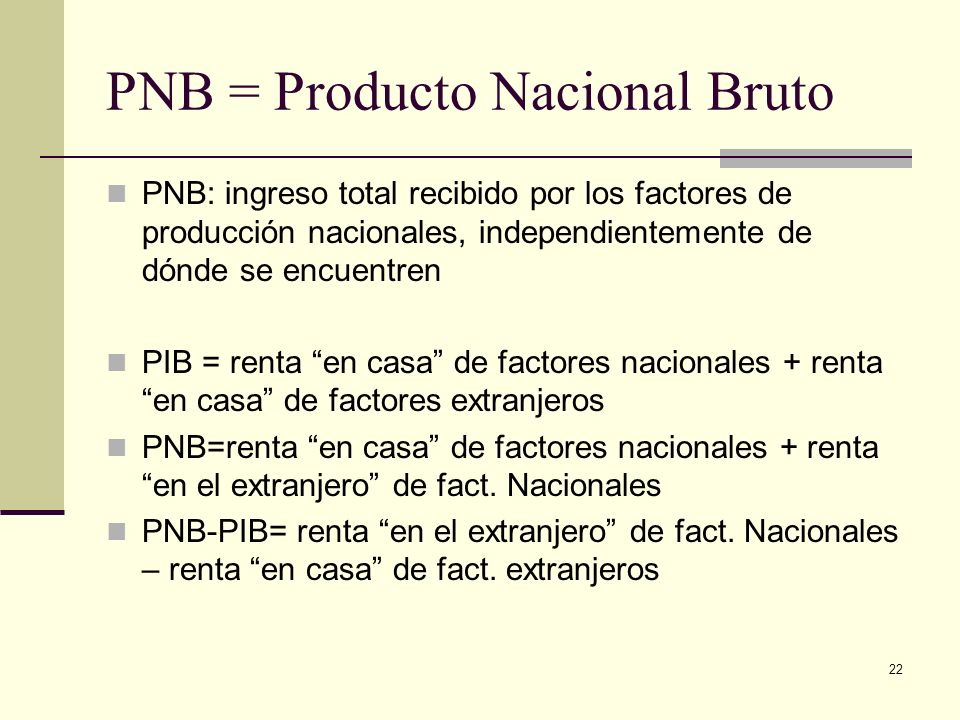 PNB = Producto Nacional Bruto