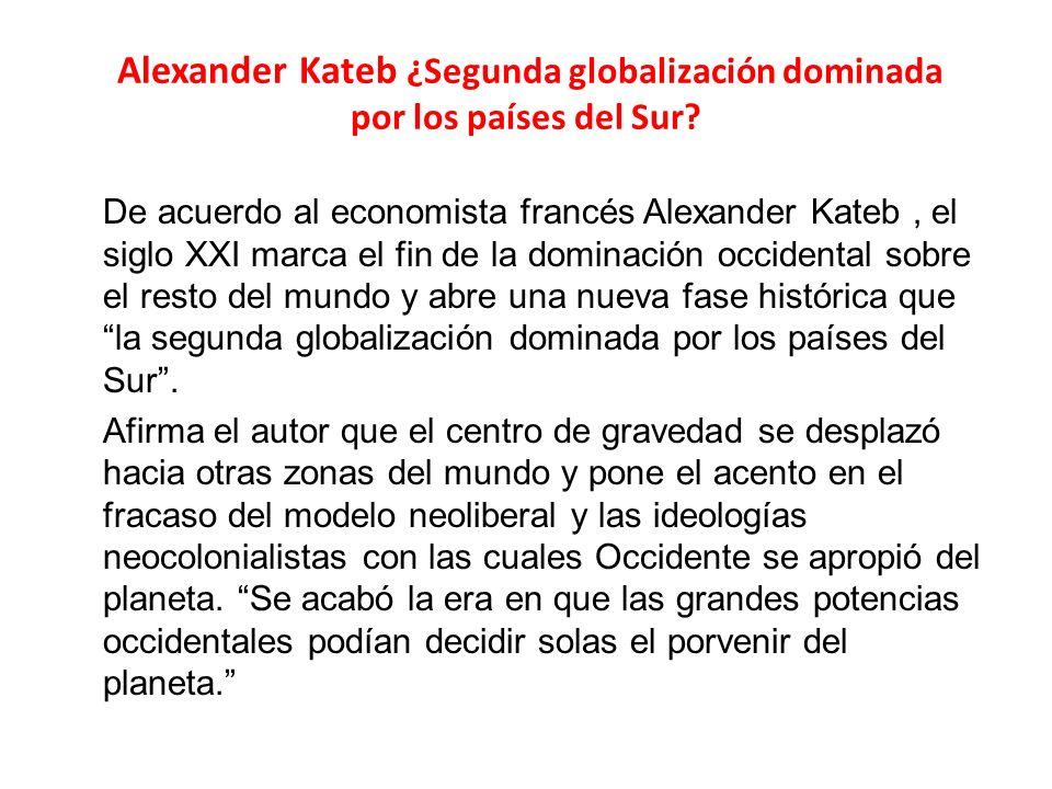 Alexander Kateb ¿Segunda globalización dominada por los países del Sur