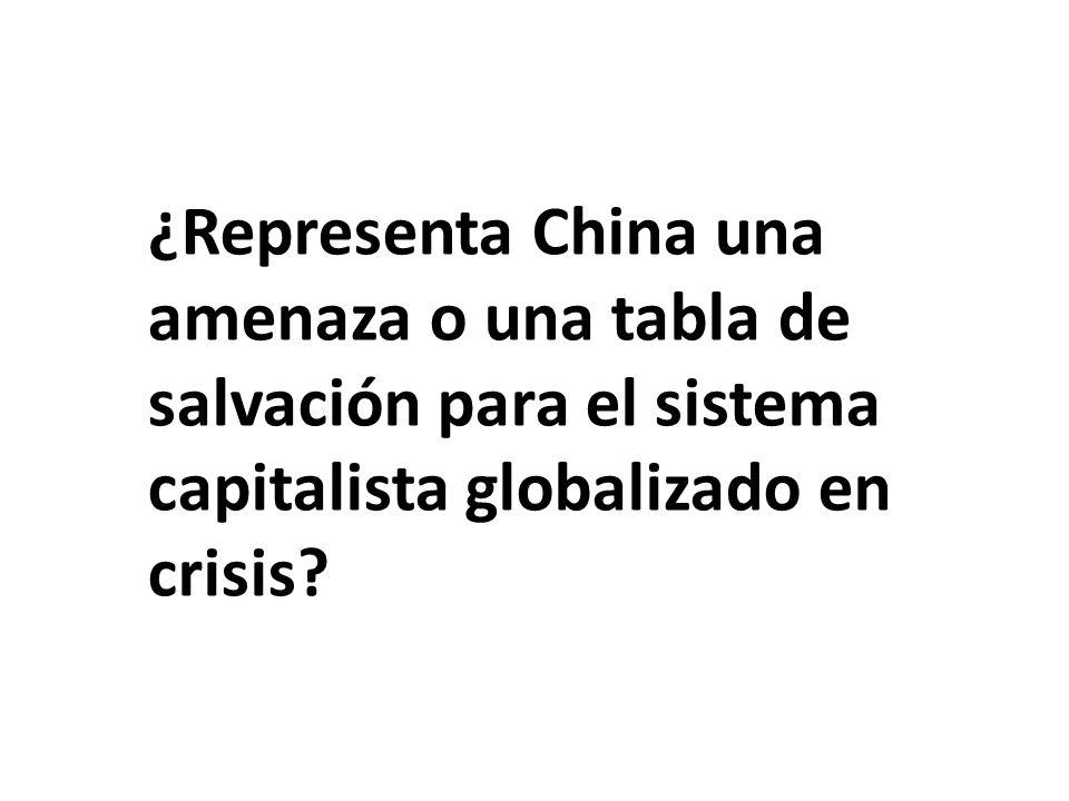 ¿Representa China una amenaza o una tabla de salvación para el sistema capitalista globalizado en crisis