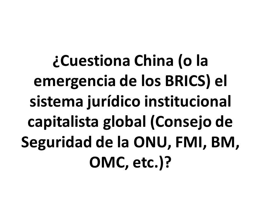 ¿Cuestiona China (o la emergencia de los BRICS) el sistema jurídico institucional capitalista global (Consejo de Seguridad de la ONU, FMI, BM, OMC, etc.)