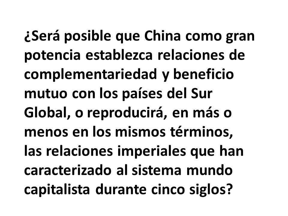 ¿Será posible que China como gran potencia establezca relaciones de complementariedad y beneficio mutuo con los países del Sur Global, o reproducirá, en más o menos en los mismos términos, las relaciones imperiales que han caracterizado al sistema mundo capitalista durante cinco siglos