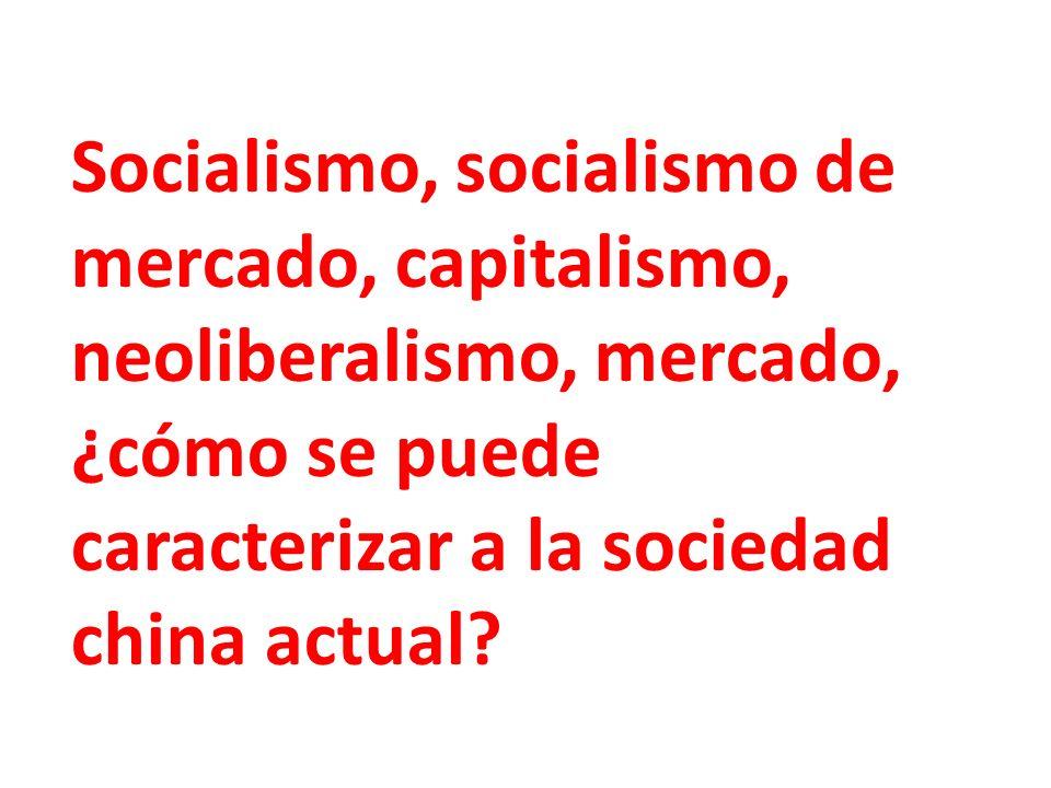 Socialismo, socialismo de mercado, capitalismo, neoliberalismo, mercado, ¿cómo se puede caracterizar a la sociedad china actual