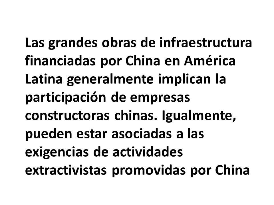 Las grandes obras de infraestructura financiadas por China en América Latina generalmente implican la participación de empresas constructoras chinas.