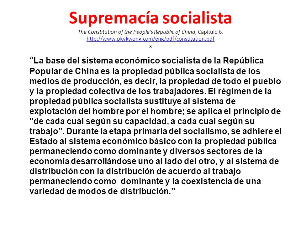 Supremacía socialista The Constitution of the People s Republic of China, Capítulo 6. http://www.pkykwong.com/eng/pdf/constitution.pdf x