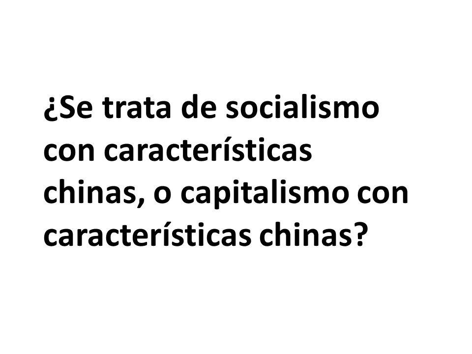 ¿Se trata de socialismo con características chinas, o capitalismo con características chinas