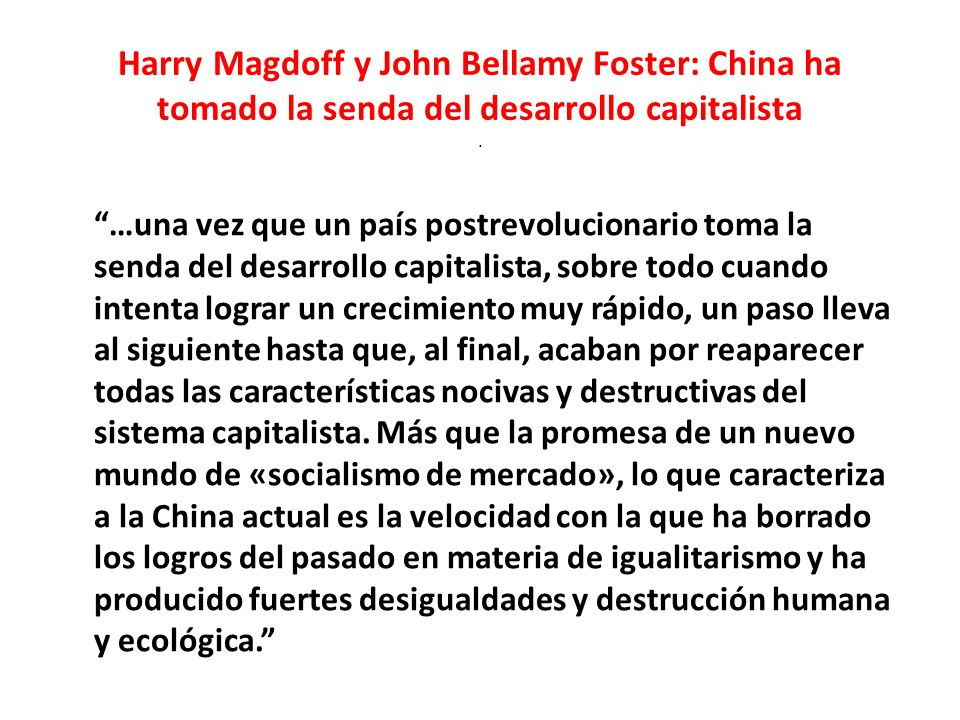 Harry Magdoff y John Bellamy Foster: China ha tomado la senda del desarrollo capitalista .