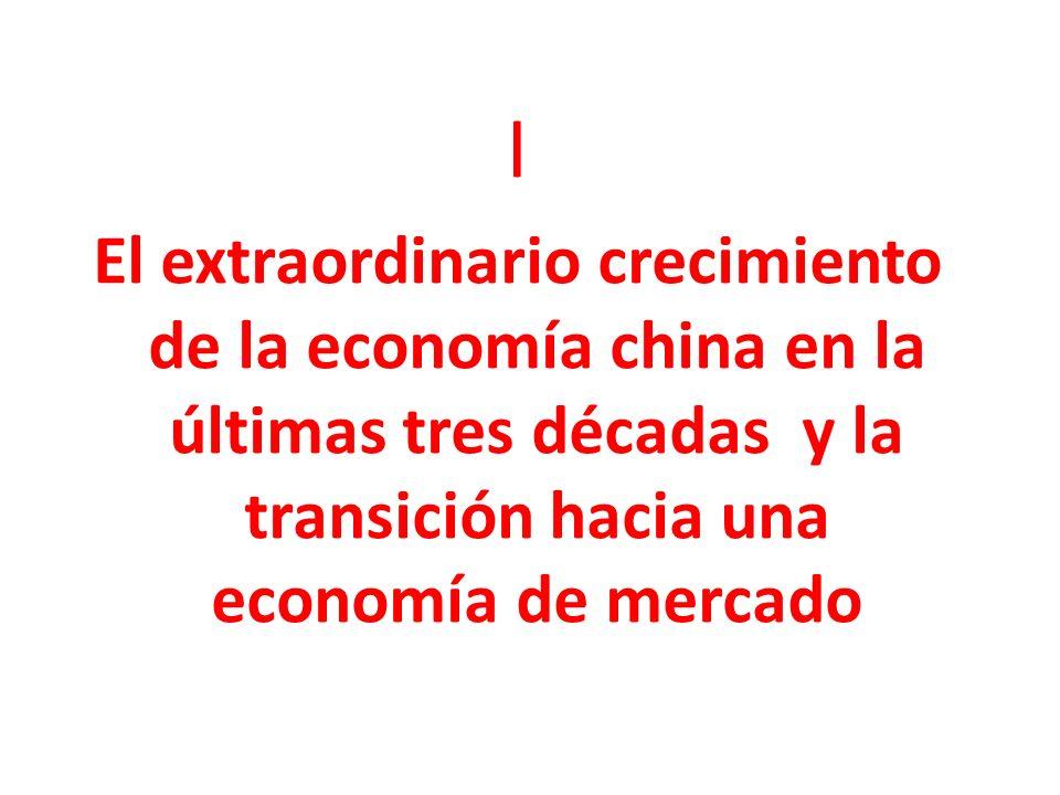 I El extraordinario crecimiento de la economía china en la últimas tres décadas y la transición hacia una economía de mercado.