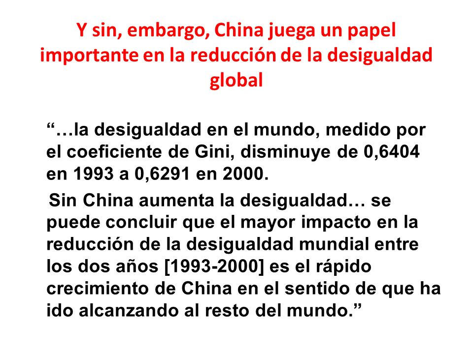 Y sin, embargo, China juega un papel importante en la reducción de la desigualdad global