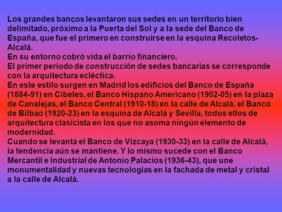 Los grandes bancos levantaron sus sedes en un territorio bien delimitado, próximo a la Puerta del Sol y a la sede del Banco de España, que fue el primero en construirse en la esquina Recoletos-Alcalá.