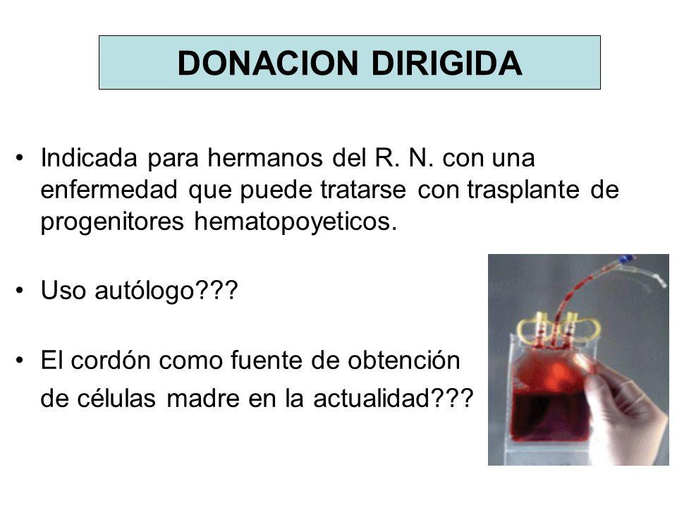 DONACION DIRIGIDA Indicada para hermanos del R. N. con una enfermedad que puede tratarse con trasplante de progenitores hematopoyeticos.