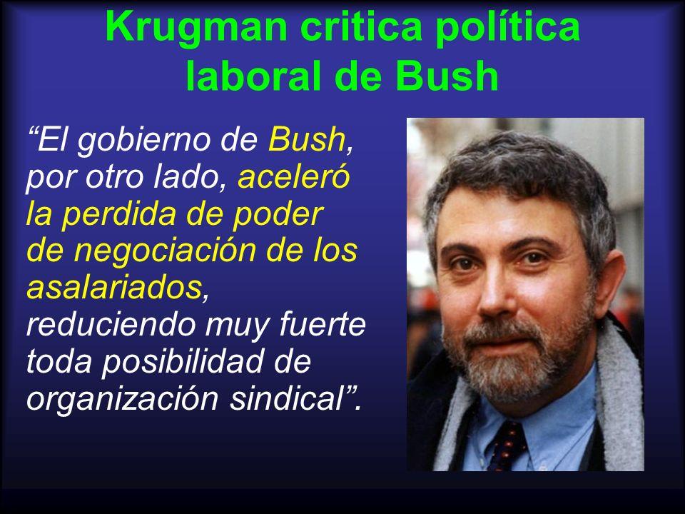 Krugman critica política laboral de Bush