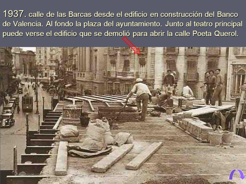 1937. calle de las Barcas desde el edificio en construcción del Banco de Valencia.