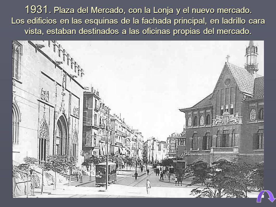 1931. Plaza del Mercado, con la Lonja y el nuevo mercado