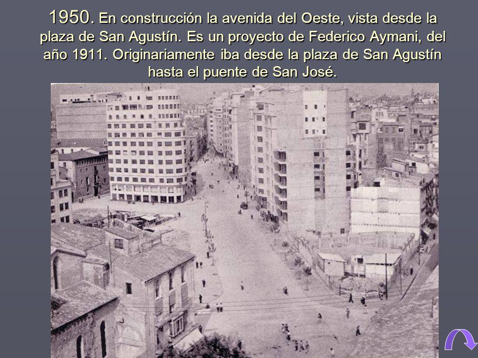 1950. En construcción la avenida del Oeste, vista desde la plaza de San Agustín.
