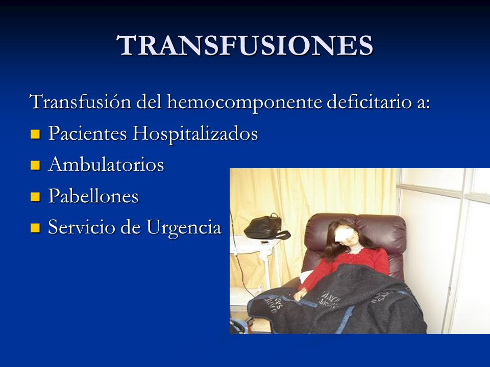 TRANSFUSIONES Transfusión del hemocomponente deficitario a: