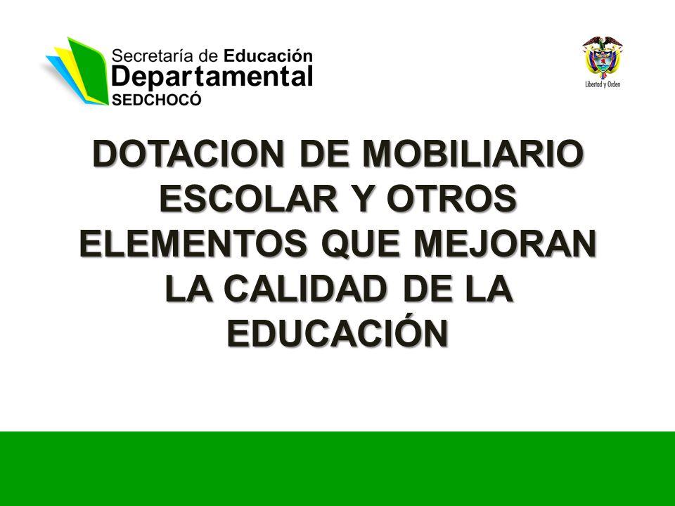 DOTACION DE MOBILIARIO ESCOLAR Y OTROS ELEMENTOS QUE MEJORAN LA CALIDAD DE LA EDUCACIÓN