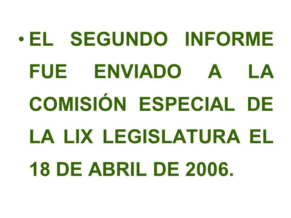 EL SEGUNDO INFORME FUE ENVIADO A LA COMISIÓN ESPECIAL DE LA LIX LEGISLATURA EL 18 DE ABRIL DE 2006.