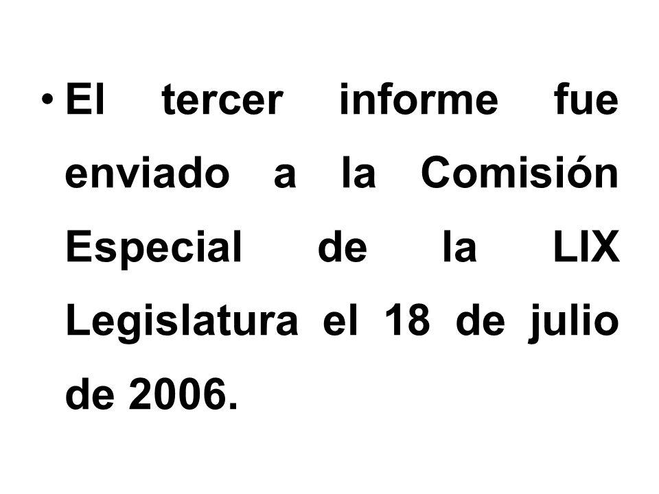 El tercer informe fue enviado a la Comisión Especial de la LIX Legislatura el 18 de julio de 2006.