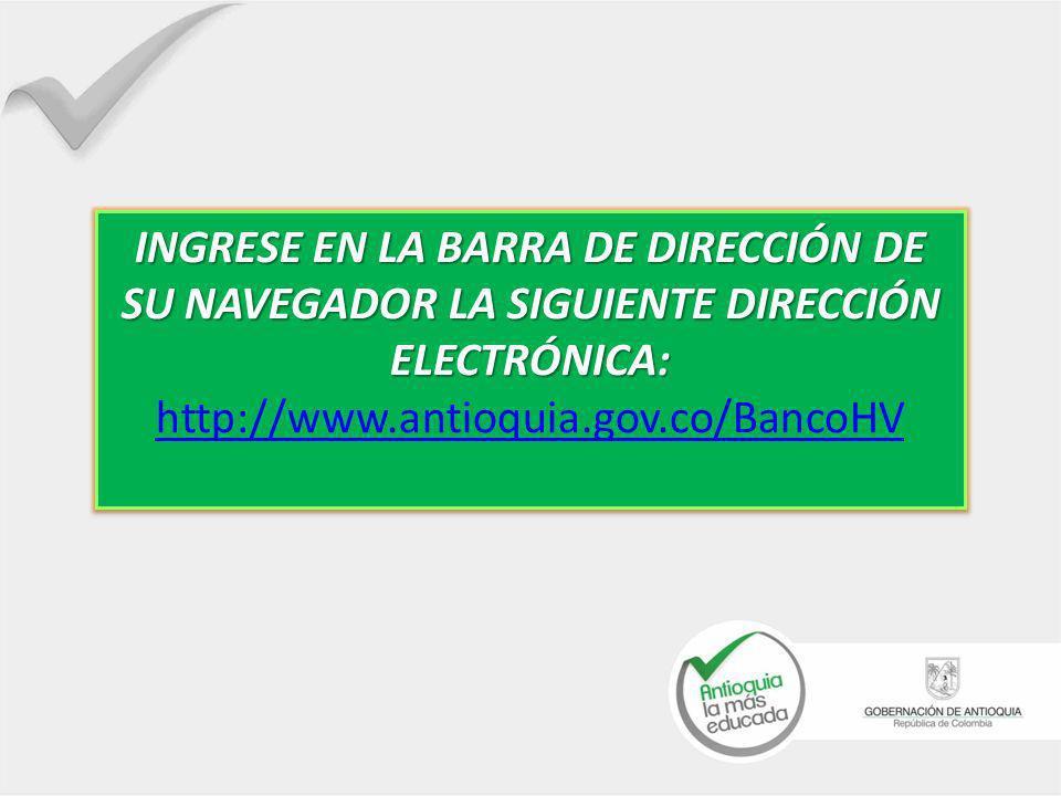 INGRESE EN LA BARRA DE DIRECCIÓN DE SU NAVEGADOR LA SIGUIENTE DIRECCIÓN ELECTRÓNICA: http://www.antioquia.gov.co/BancoHV