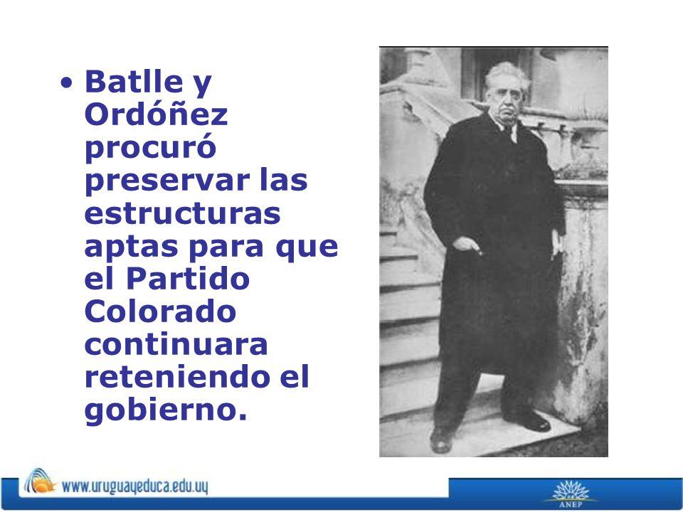 Batlle y Ordóñez procuró preservar las estructuras aptas para que el Partido Colorado continuara reteniendo el gobierno.