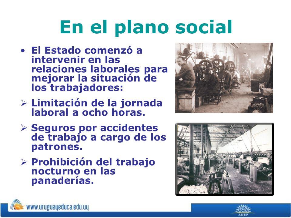 En el plano social El Estado comenzó a intervenir en las relaciones laborales para mejorar la situación de los trabajadores: