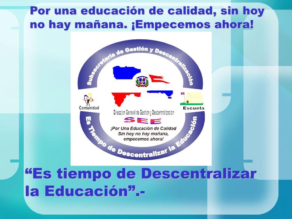 Es tiempo de Descentralizar la Educación .-