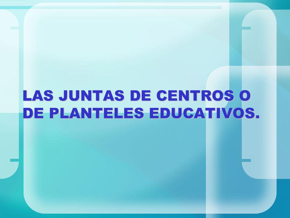 LAS JUNTAS DE CENTROS O DE PLANTELES EDUCATIVOS.
