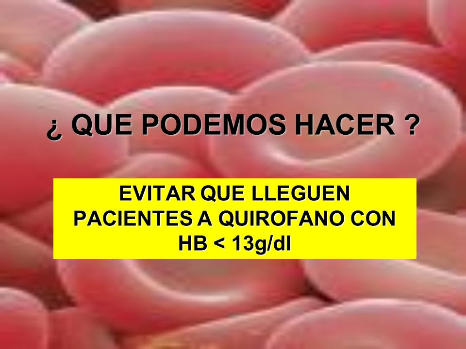 EVITAR QUE LLEGUEN PACIENTES A QUIROFANO CON HB < 13g/dl
