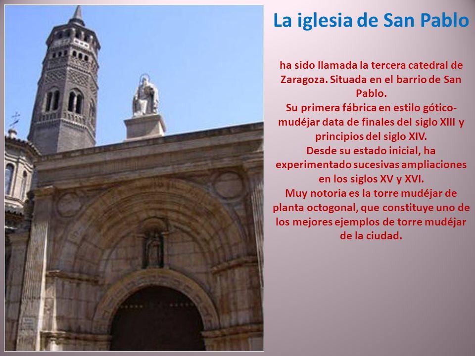 La iglesia de San Pablo ha sido llamada la tercera catedral de Zaragoza. Situada en el barrio de San Pablo.