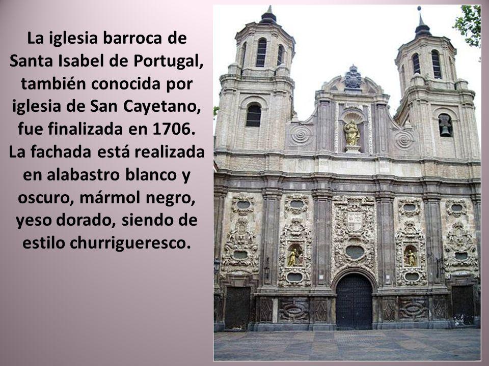 La iglesia barroca de Santa Isabel de Portugal, también conocida por iglesia de San Cayetano, fue finalizada en 1706.