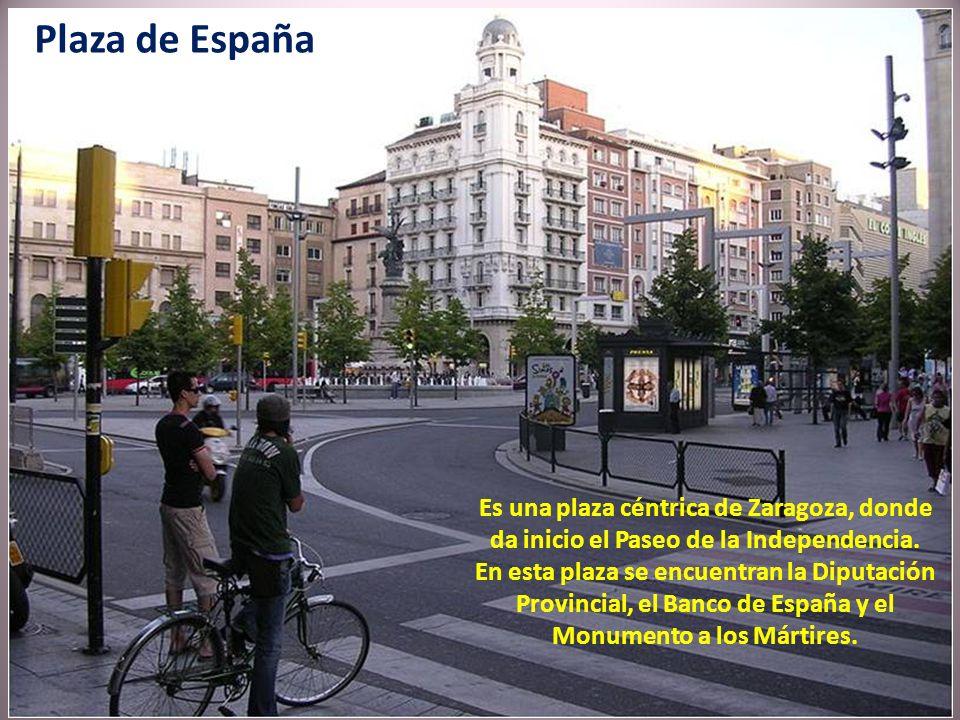 Plaza de España Es una plaza céntrica de Zaragoza, donde da inicio el Paseo de la Independencia.
