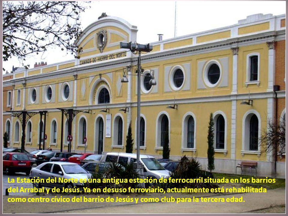 La Estación del Norte es una antigua estación de ferrocarril situada en los barrios del Arrabal y de Jesús.