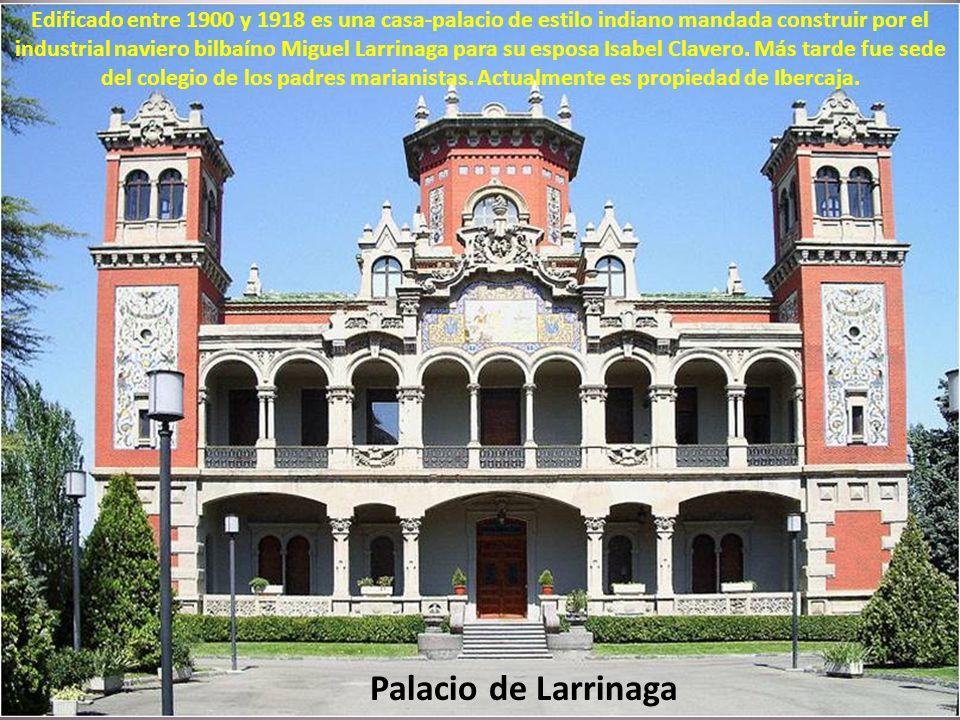 Edificado entre 1900 y 1918 es una casa-palacio de estilo indiano mandada construir por el industrial naviero bilbaíno Miguel Larrinaga para su esposa Isabel Clavero. Más tarde fue sede del colegio de los padres marianistas. Actualmente es propiedad de Ibercaja.