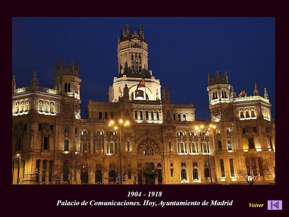 1904 - 1918 Palacio de Comunicaciones. Hoy, Ayuntamiento de Madrid