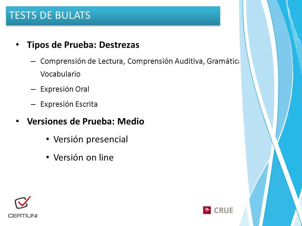 TESTS DE BULATS Tipos de Prueba: Destrezas Versiones de Prueba: Medio