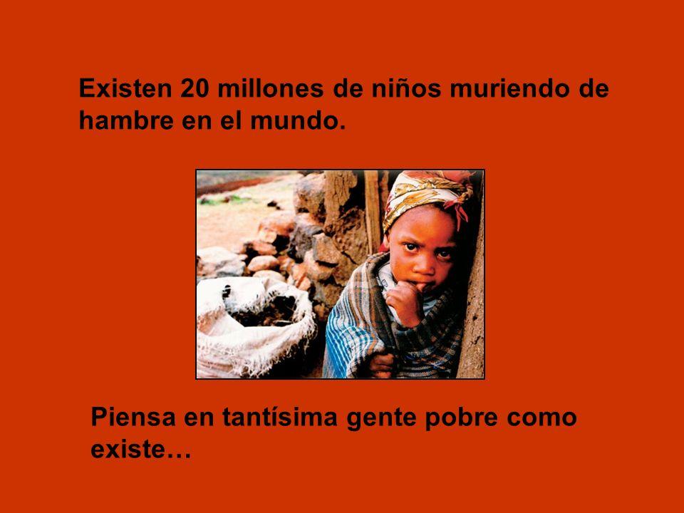 Existen 20 millones de niños muriendo de hambre en el mundo.