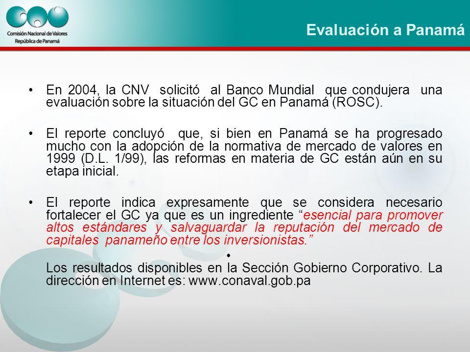 Evaluación a Panamá En 2004, la CNV solicitó al Banco Mundial que condujera una evaluación sobre la situación del GC en Panamá (ROSC).