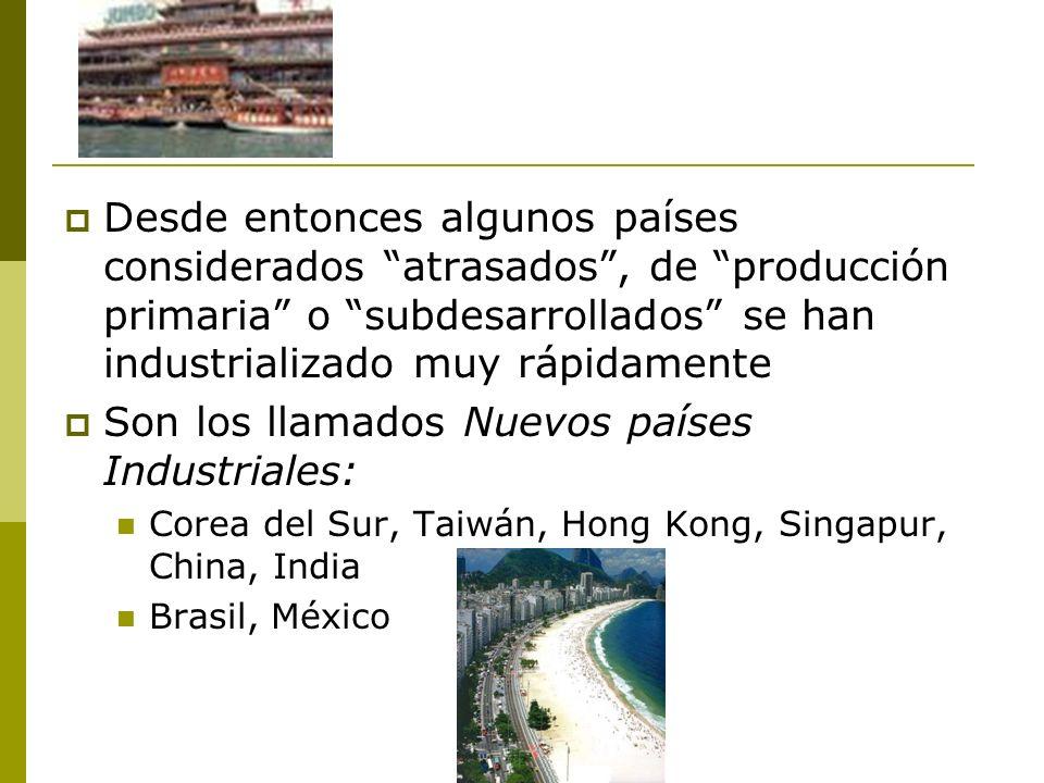 Son los llamados Nuevos países Industriales: