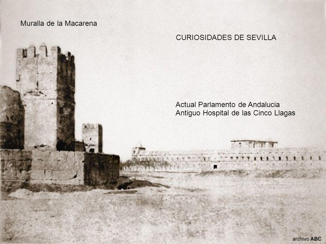 Muralla de la Macarena CURIOSIDADES DE SEVILLA. Actual Parlamento de Andalucia.