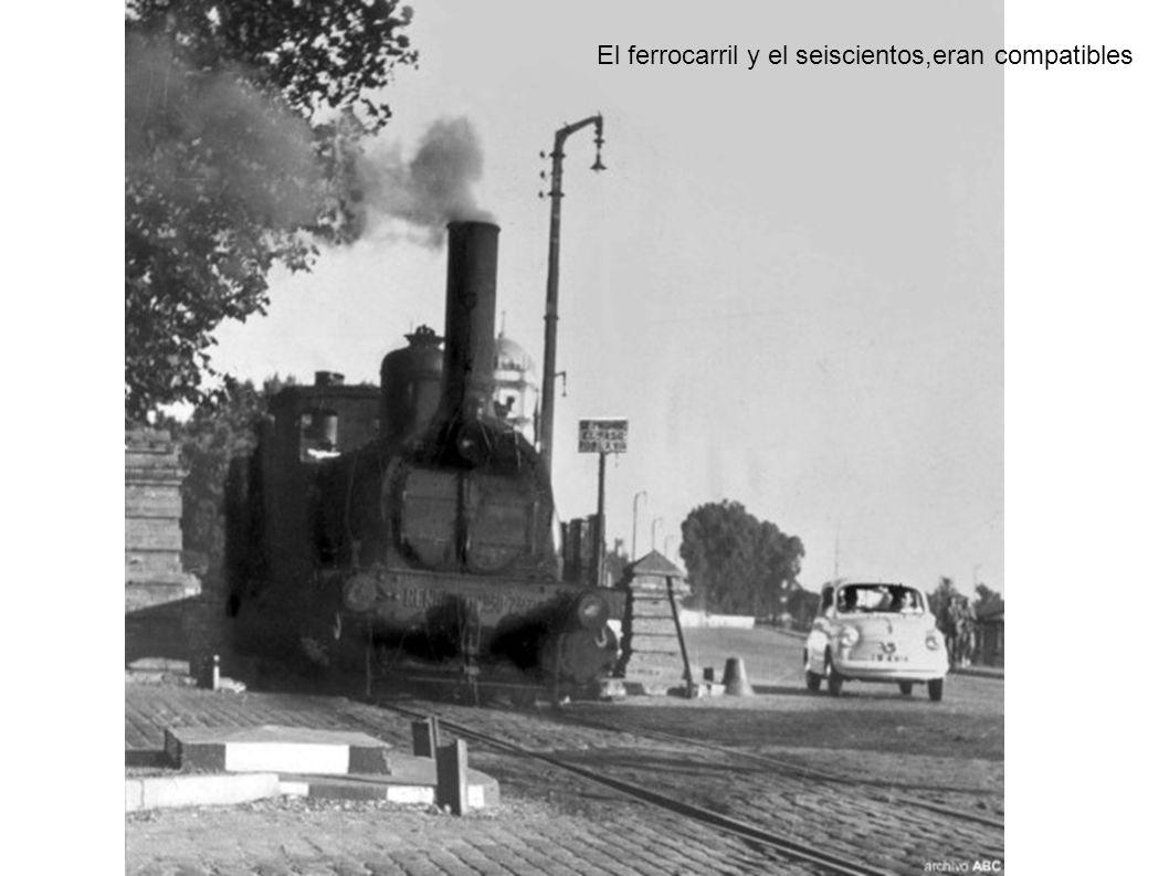 El ferrocarril y el seiscientos,eran compatibles